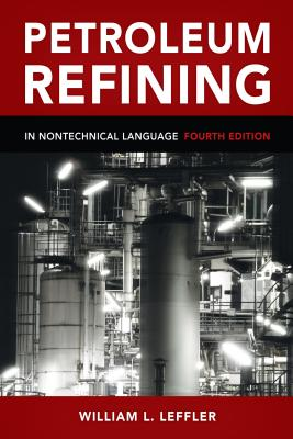 Petroleum Refining in Nontechnical Language By Leffler, William L.
